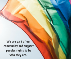 We are part of our community and support peoples rights to be who they are.